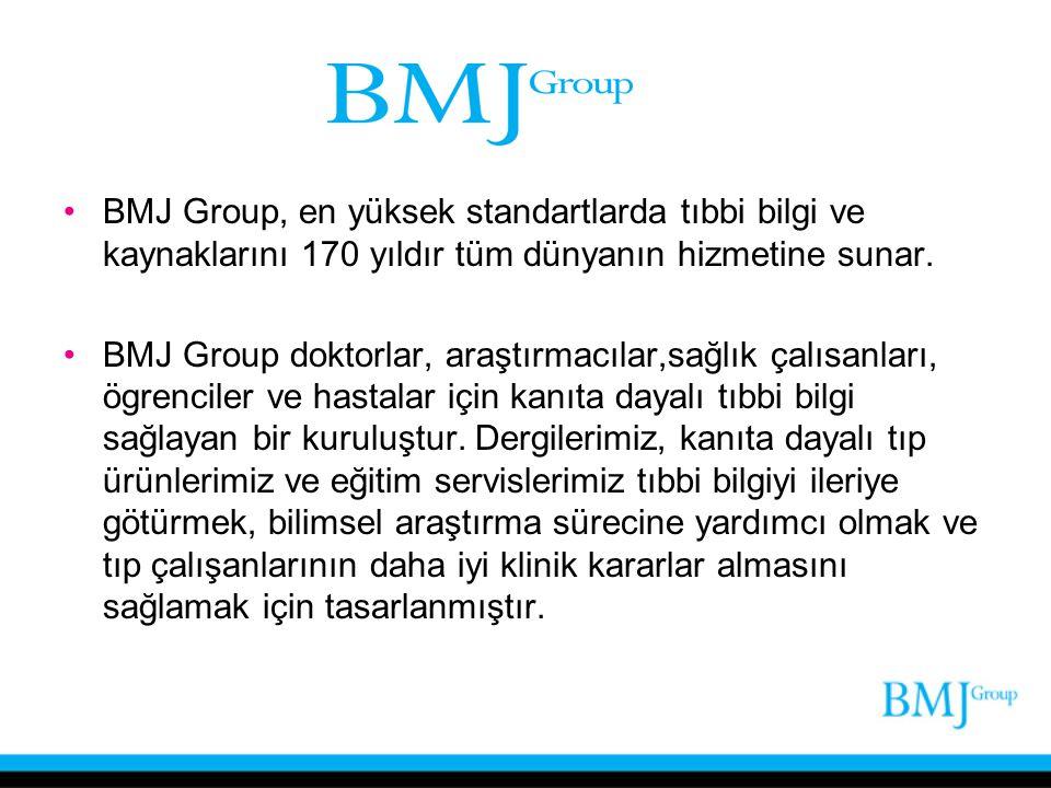 BMJ Group, en yüksek standartlarda tıbbi bilgi ve kaynaklarını 170 yıldır tüm dünyanın hizmetine sunar. BMJ Group doktorlar, araştırmacılar,sağlık çal