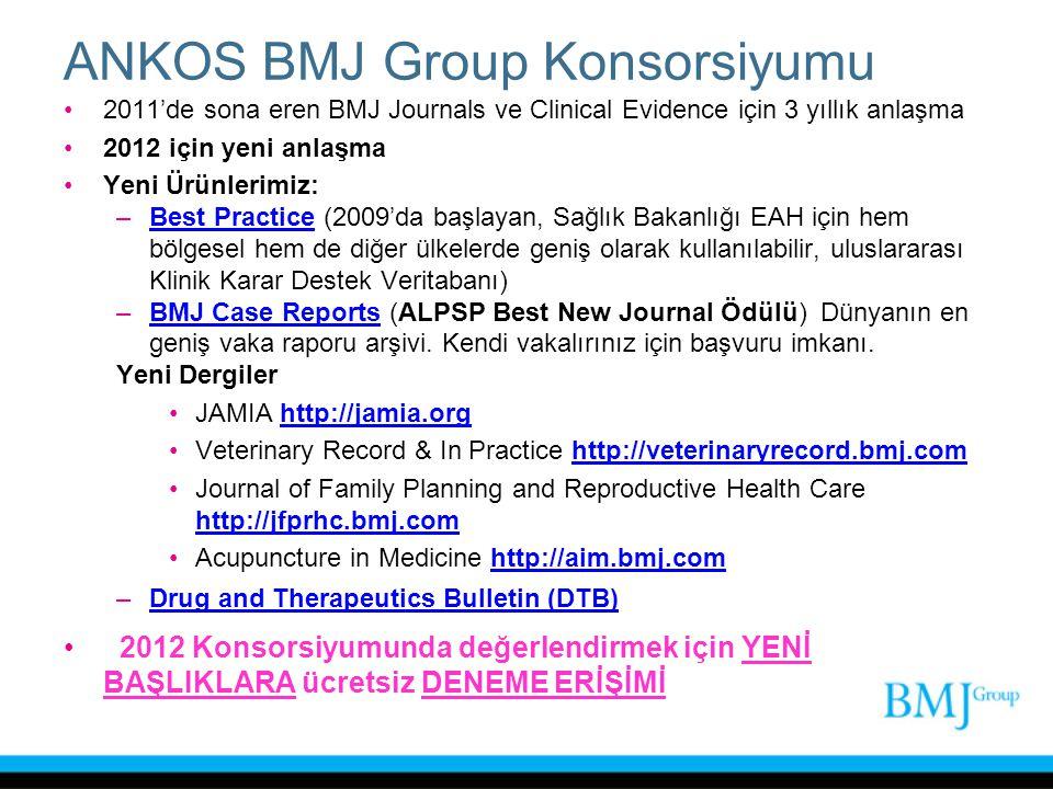 ANKOS BMJ Group Konsorsiyumu 2011'de sona eren BMJ Journals ve Clinical Evidence için 3 yıllık anlaşma 2012 için yeni anlaşma Yeni Ürünlerimiz: –Best
