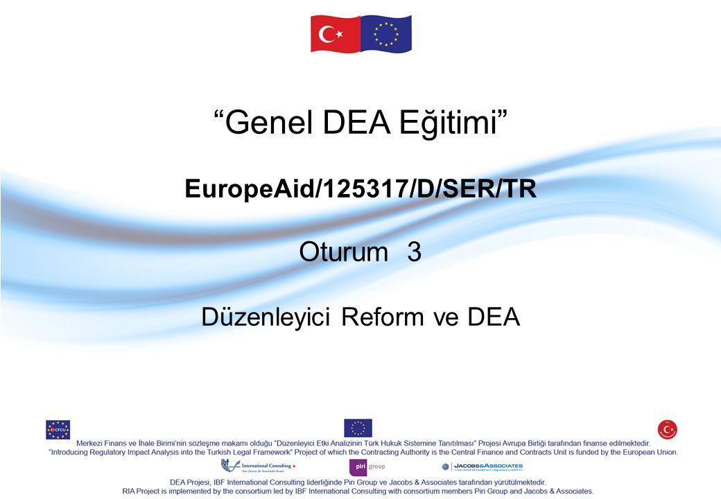 Genel DEA Eğitimi EuropeAid/125317/D/SER/TR Oturum 3 Düzenleyici Reform ve DEA