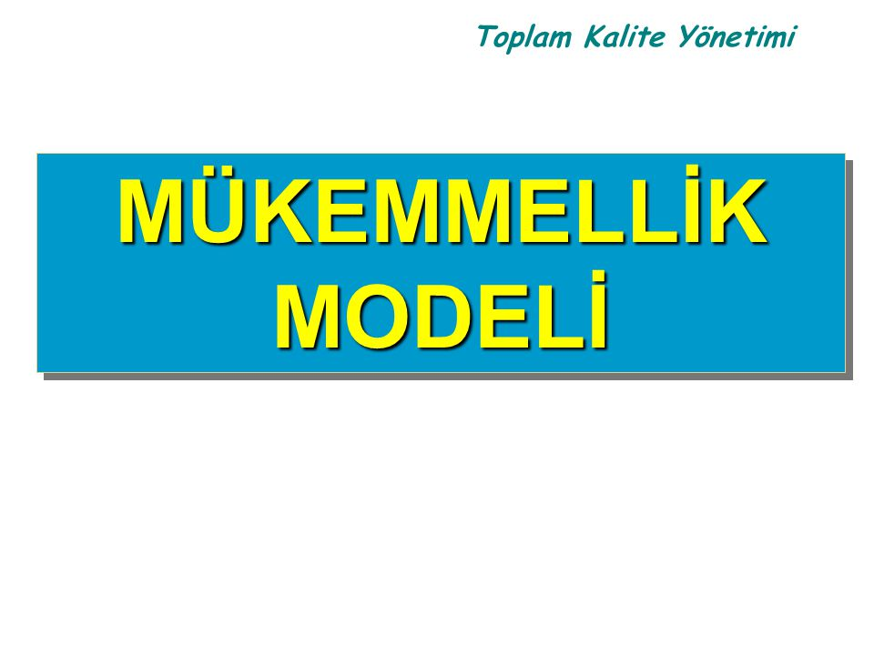 Toplam Kalite Yönetimi MÜKEMMELLİK MODELİ