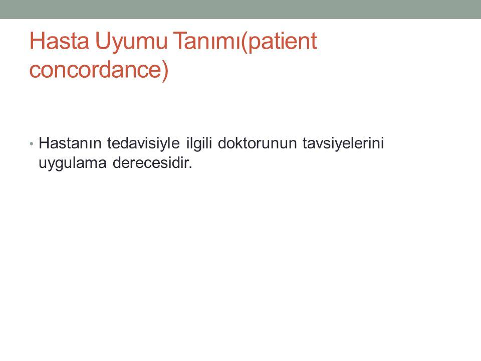 Hasta Uyumu Tanımı(patient concordance) Hastanın tedavisiyle ilgili doktorunun tavsiyelerini uygulama derecesidir.