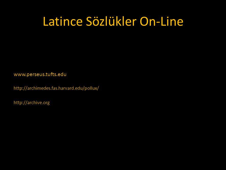 Latince Sözlükler On-Line // www.perseus.tufts.edu http://archimedes.fas.harvard.edu/pollux/ http://archive.org