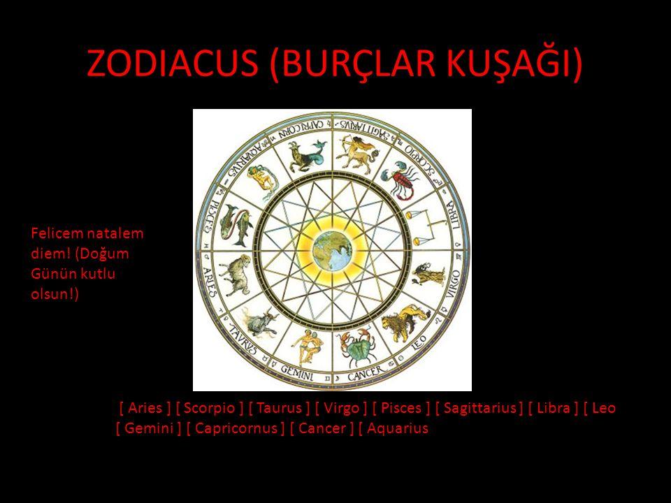 ZODIACUS (BURÇLAR KUŞAĞI) [ Aries ] [ Scorpio ] [ Taurus ] [ Virgo ] [ Pisces ] [ Sagittarius ] [ Libra ] [ Leo [ Gemini ] [ Capricornus ] [ Cancer ]