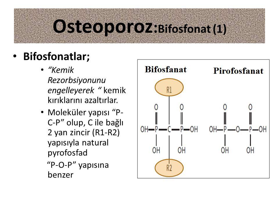 """Osteoporoz : Bifosfonat (1) Bifosfonatlar; """"Kemik Rezorbsiyonunu engelleyerek """" kemik kırıklarını azaltırlar. Moleküler yapısı """"P- C-P"""" olup, C ile ba"""
