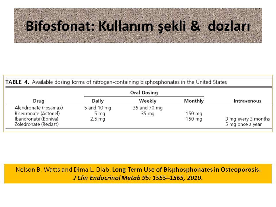 Bifosfonat: Kullanım şekli & dozları Nelson B. Watts and Dima L. Diab. Long-Term Use of Bisphosphonates in Osteoporosis. J Clin Endocrinol Metab 95: 1