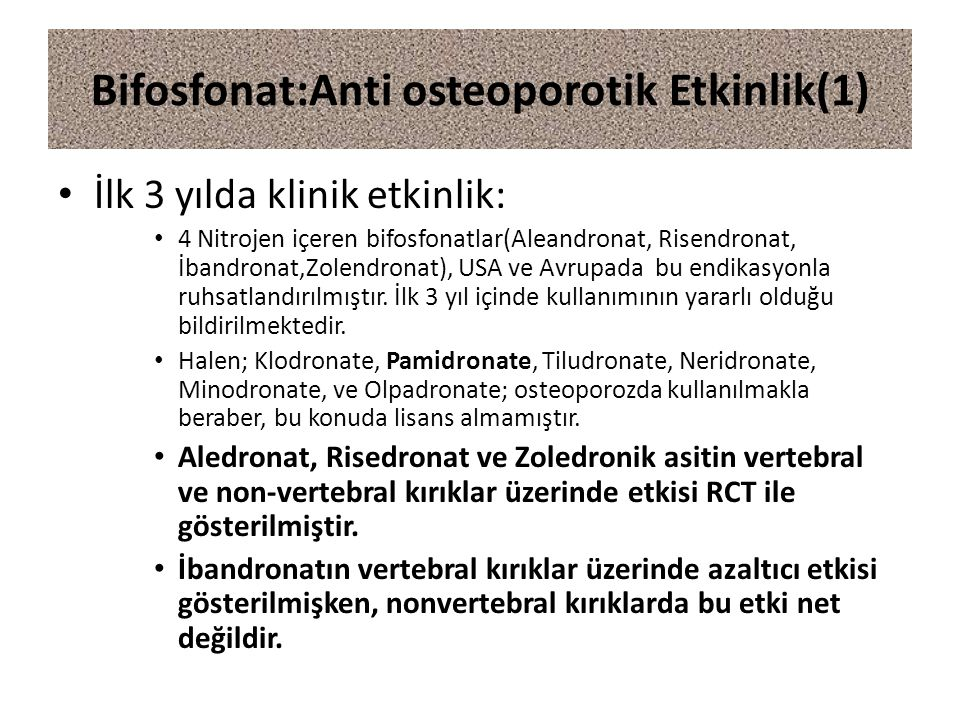 Bifosfonat:Anti osteoporotik Etkinlik(1) İlk 3 yılda klinik etkinlik: 4 Nitrojen içeren bifosfonatlar(Aleandronat, Risendronat, İbandronat,Zolendronat