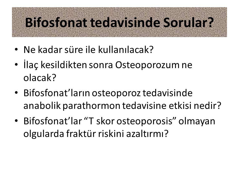 Bifosfonat tedavisinde Sorular? Ne kadar süre ile kullanılacak? İlaç kesildikten sonra Osteoporozum ne olacak? Bifosfonat'ların osteoporoz tedavisinde
