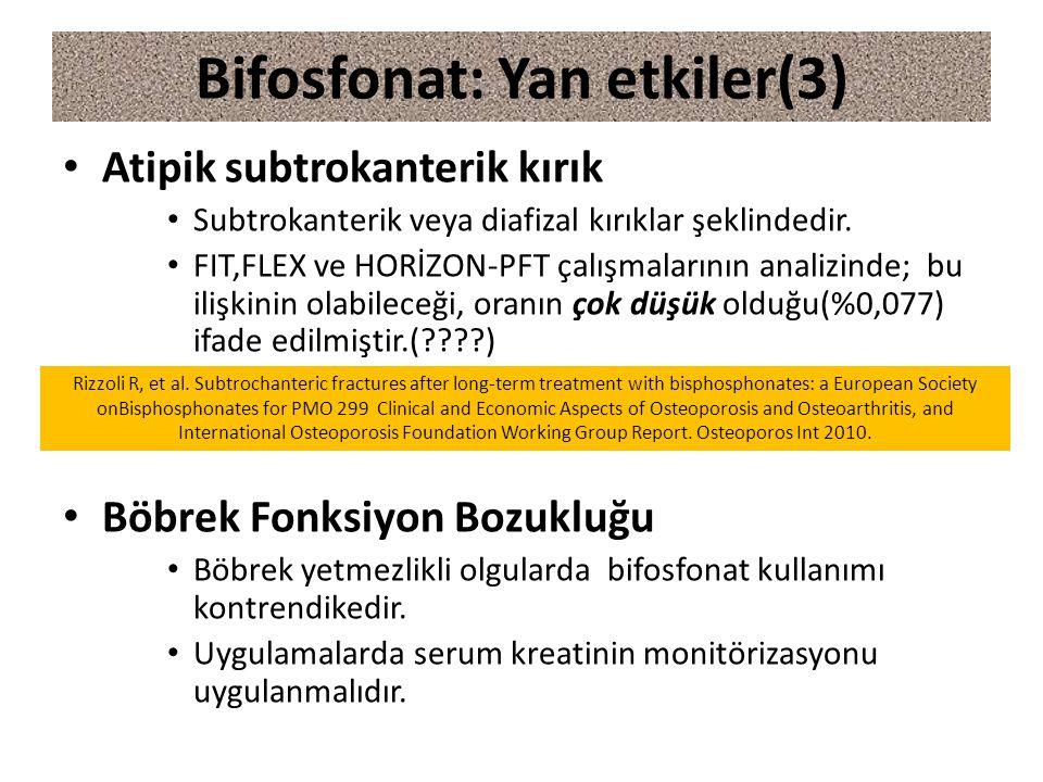 Atipik subtrokanterik kırık Subtrokanterik veya diafizal kırıklar şeklindedir. FIT,FLEX ve HORİZON-PFT çalışmalarının analizinde; bu ilişkinin olabile
