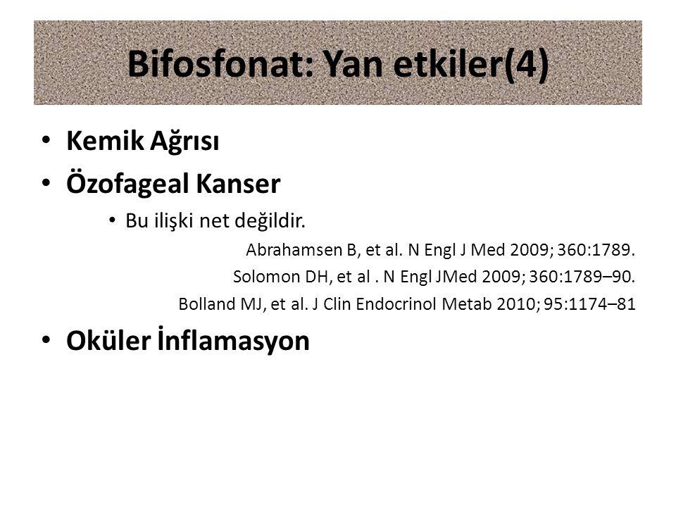 Kemik Ağrısı Özofageal Kanser Bu ilişki net değildir. Abrahamsen B, et al. N Engl J Med 2009; 360:1789. Solomon DH, et al. N Engl JMed 2009; 360:1789–