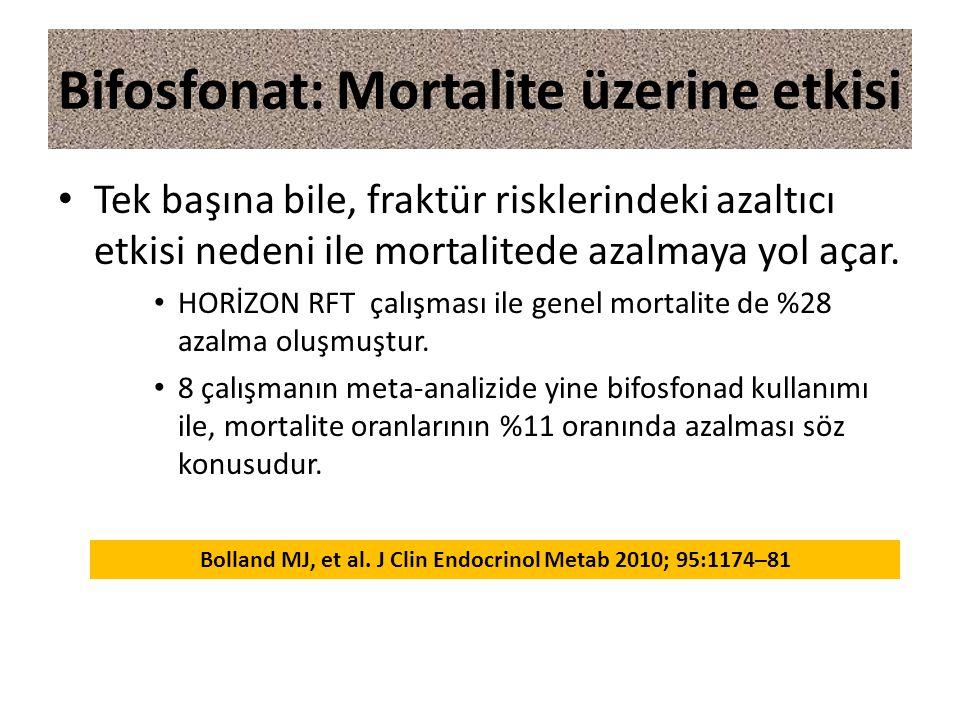 Bifosfonat: Mortalite üzerine etkisi Tek başına bile, fraktür risklerindeki azaltıcı etkisi nedeni ile mortalitede azalmaya yol açar. HORİZON RFT çalı