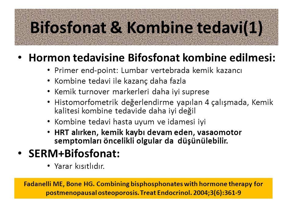 Bifosfonat & Kombine tedavi(1) Hormon tedavisine Bifosfonat kombine edilmesi: Primer end-point: Lumbar vertebrada kemik kazancı Kombine tedavi ile kazanç daha fazla Kemik turnover markerleri daha iyi suprese Histomorfometrik değerlendirme yapılan 4 çalışmada, Kemik kalitesi kombine tedavide daha iyi değil Kombine tedavi hasta uyum ve idamesi iyi HRT alırken, kemik kaybı devam eden, vasaomotor semptomları öncelikli olgular da düşünülebilir.