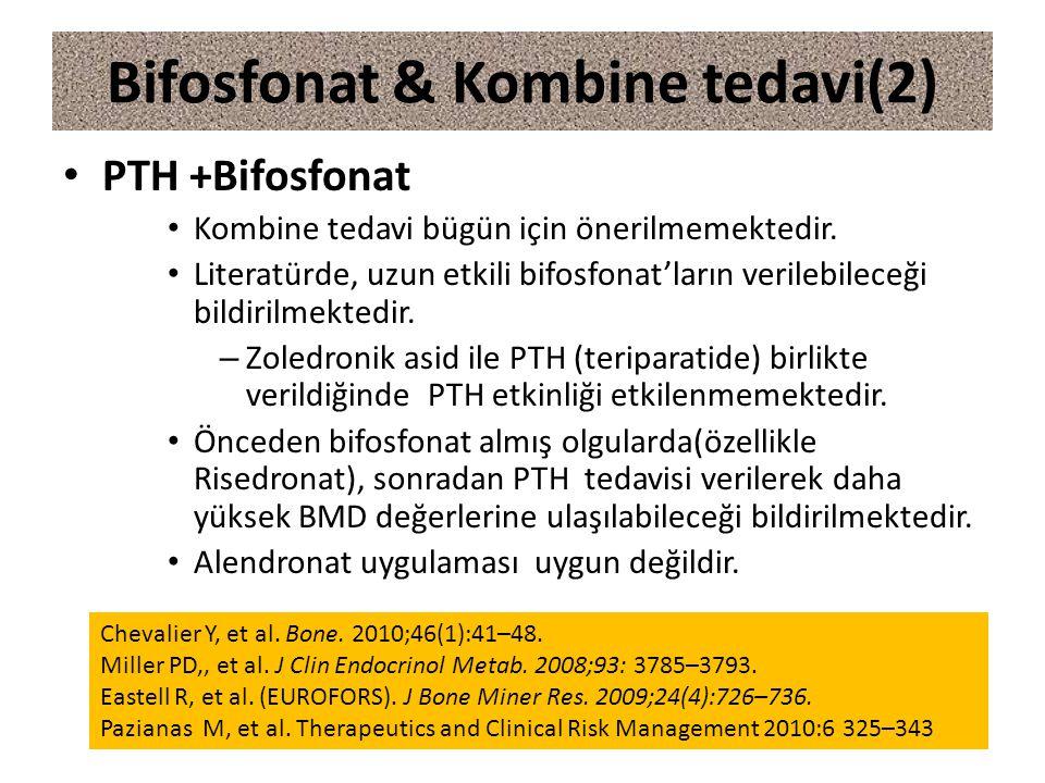 PTH +Bifosfonat Kombine tedavi bügün için önerilmemektedir. Literatürde, uzun etkili bifosfonat'ların verilebileceği bildirilmektedir. – Zoledronik as