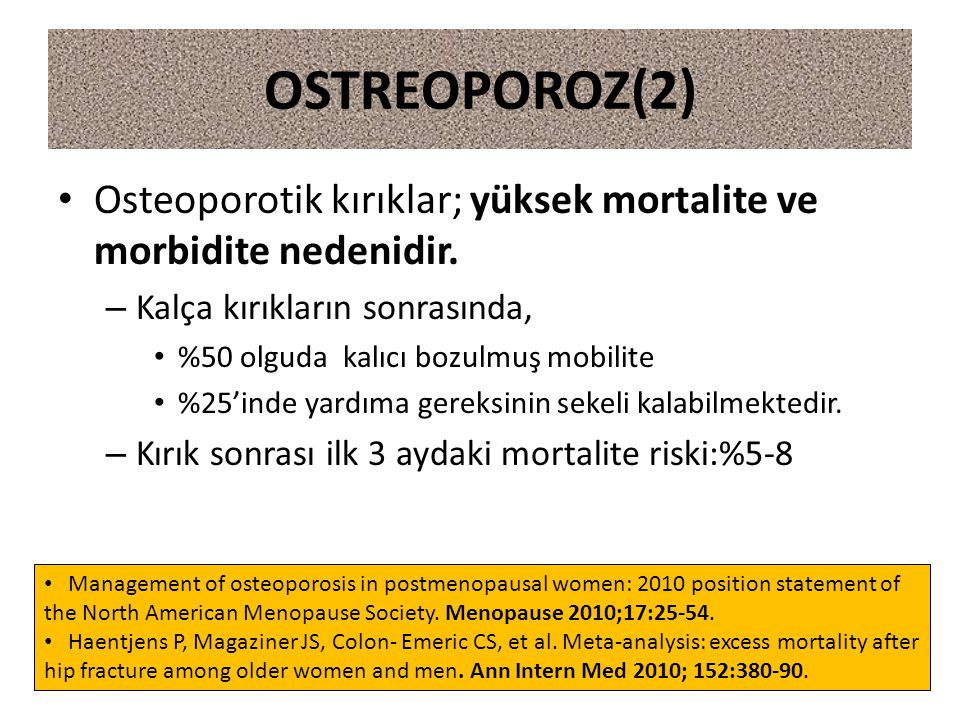 Osteoporotik kırıklar; yüksek mortalite ve morbidite nedenidir. – Kalça kırıkların sonrasında, %50 olguda kalıcı bozulmuş mobilite %25'inde yardıma ge