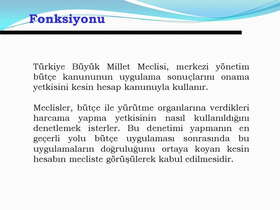 Türkiye Büyük Millet Meclisi, merkezi yönetim bütçe kanununun uygulama sonuçlarını onama yetkisini kesin hesap kanunuyla kullanır.