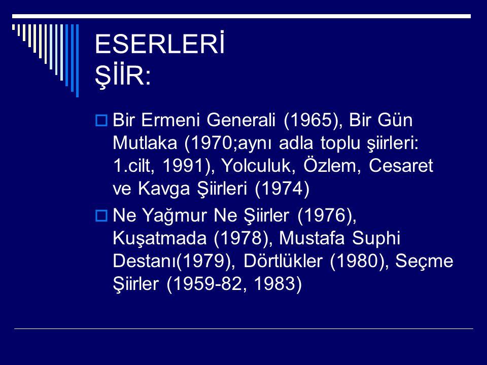 ESERLERİ ŞİİR:  Bir Ermeni Generali (1965), Bir Gün Mutlaka (1970;aynı adla toplu şiirleri: 1.cilt, 1991), Yolculuk, Özlem, Cesaret ve Kavga Şiirleri