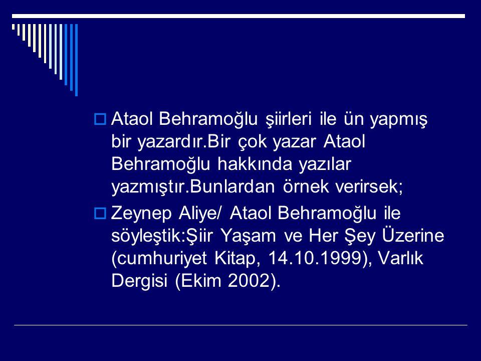  Ataol Behramoğlu şiirleri ile ün yapmış bir yazardır.Bir çok yazar Ataol Behramoğlu hakkında yazılar yazmıştır.Bunlardan örnek verirsek;  Zeynep Al