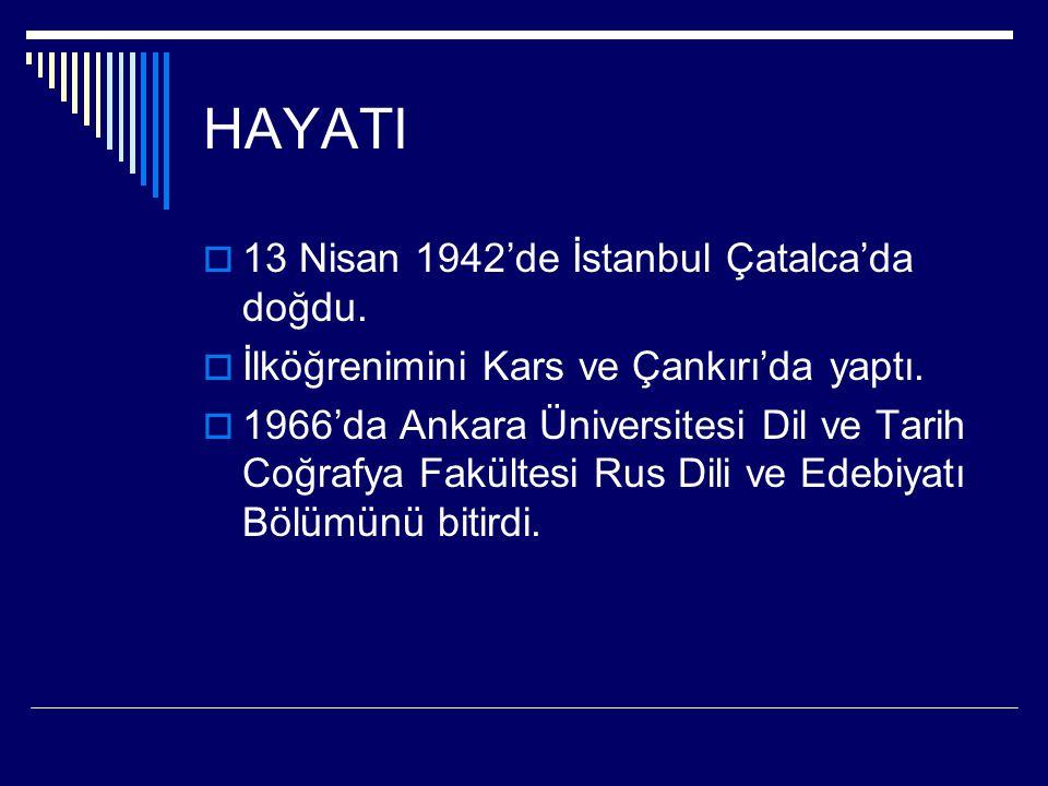HAYATI  13 Nisan 1942'de İstanbul Çatalca'da doğdu.  İlköğrenimini Kars ve Çankırı'da yaptı.  1966'da Ankara Üniversitesi Dil ve Tarih Coğrafya Fak