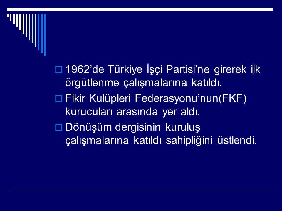  1962'de Türkiye İşçi Partisi'ne girerek ilk örgütlenme çalışmalarına katıldı.  Fikir Kulüpleri Federasyonu'nun(FKF) kurucuları arasında yer aldı. 
