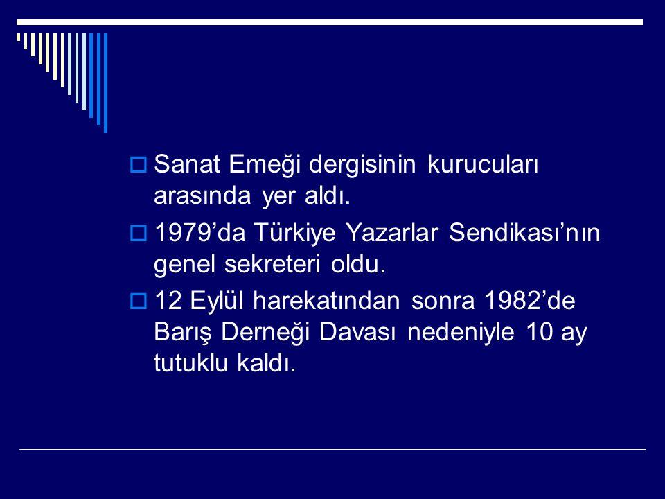  Sanat Emeği dergisinin kurucuları arasında yer aldı.  1979'da Türkiye Yazarlar Sendikası'nın genel sekreteri oldu.  12 Eylül harekatından sonra 19