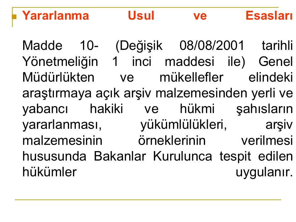Yararlanma Usul ve Esasları Madde 10- (Değişik 08/08/2001 tarihli Yönetmeliğin 1 inci maddesi ile) Genel Müdürlükten ve mükellefler elindeki araştırma