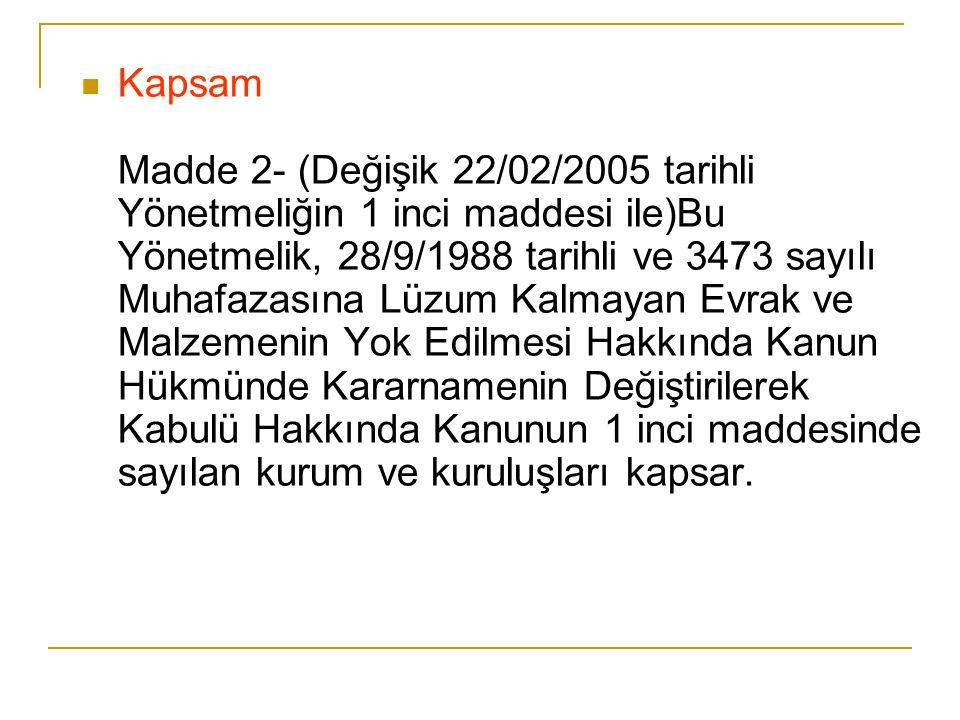 Kapsam Madde 2- (Değişik 22/02/2005 tarihli Yönetmeliğin 1 inci maddesi ile)Bu Yönetmelik, 28/9/1988 tarihli ve 3473 sayılı Muhafazasına Lüzum Kalmaya