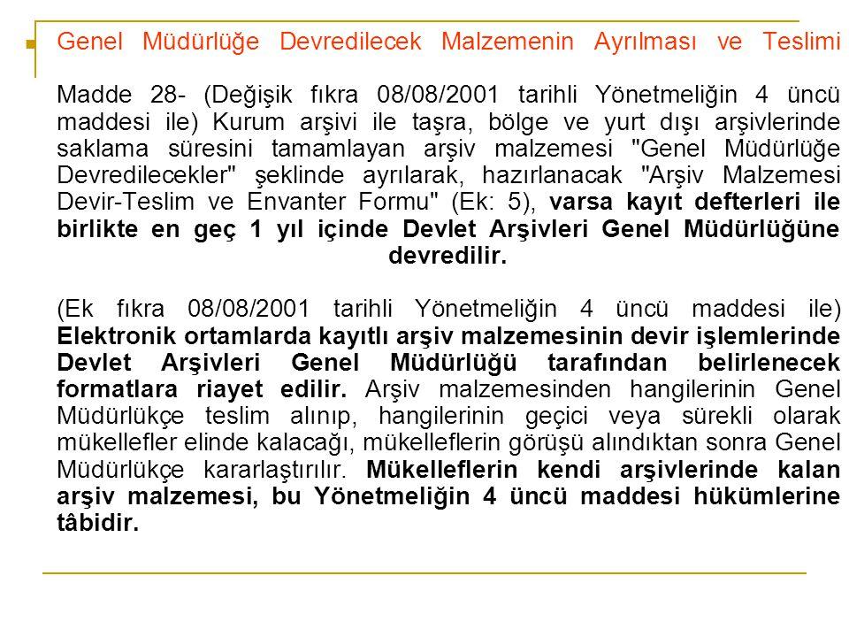 Genel Müdürlüğe Devredilecek Malzemenin Ayrılması ve Teslimi Madde 28- (Değişik fıkra 08/08/2001 tarihli Yönetmeliğin 4 üncü maddesi ile) Kurum arşivi
