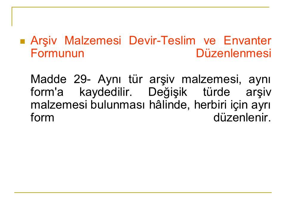 Arşiv Malzemesi Devir-Teslim ve Envanter Formunun Düzenlenmesi Madde 29- Aynı tür arşiv malzemesi, aynı form'a kaydedilir. Değişik türde arşiv malzeme