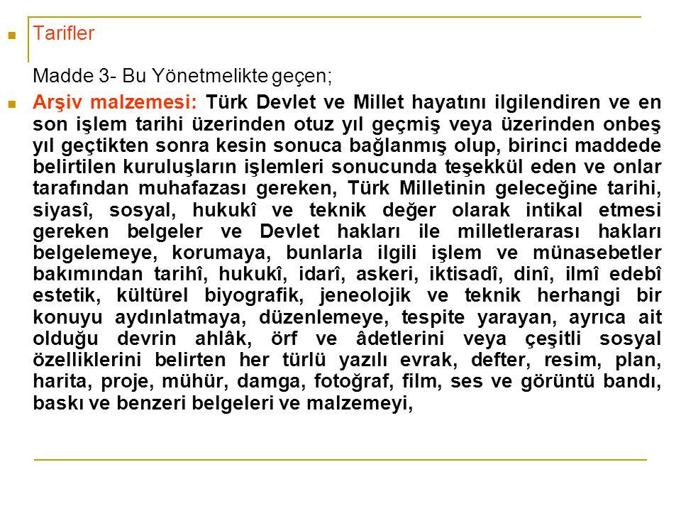 Tarifler Madde 3- Bu Yönetmelikte geçen; Arşiv malzemesi: Türk Devlet ve Millet hayatını ilgilendiren ve en son işlem tarihi üzerinden otuz yıl geçmiş