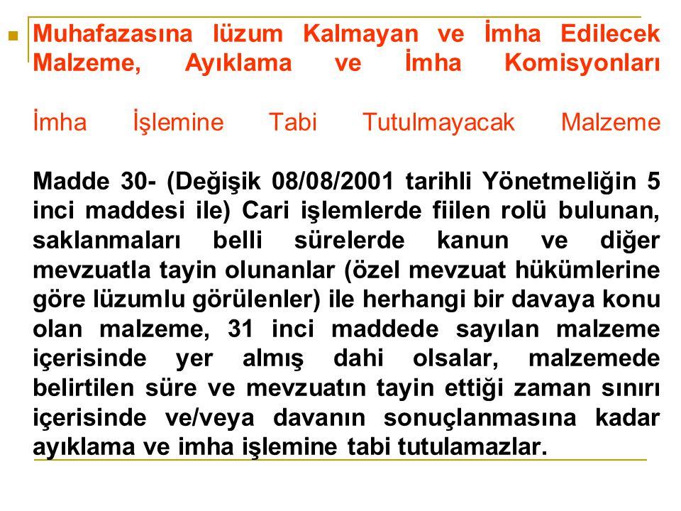 Muhafazasına lüzum Kalmayan ve İmha Edilecek Malzeme, Ayıklama ve İmha Komisyonları İmha İşlemine Tabi Tutulmayacak Malzeme Madde 30- (Değişik 08/08/2
