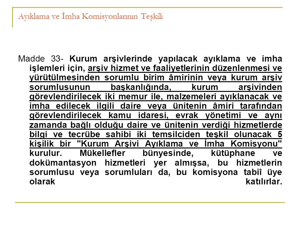 Ayıklama ve İmha Komisyonlarının Teşkili Madde 33- Kurum arşivlerinde yapılacak ayıklama ve imha işlemleri için, arşiv hizmet ve faaliyetlerinin düzen