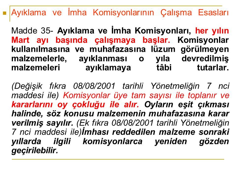 Ayıklama ve İmha Komisyonlarının Çalışma Esasları Madde 35- Ayıklama ve İmha Komisyonları, her yılın Mart ayı başında çalışmaya başlar. Komisyonlar ku