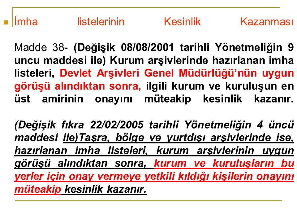 İmha listelerinin Kesinlik Kazanması Madde 38- (Değişik 08/08/2001 tarihli Yönetmeliğin 9 uncu maddesi ile) Kurum arşivlerinde hazırlanan imha listele