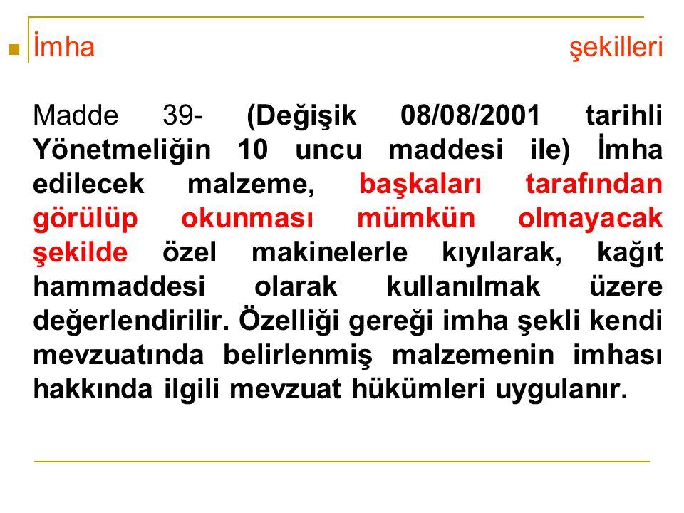İmha şekilleri Madde 39- (Değişik 08/08/2001 tarihli Yönetmeliğin 10 uncu maddesi ile) İmha edilecek malzeme, başkaları tarafından görülüp okunması mü