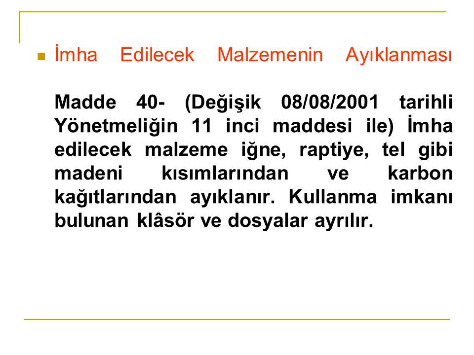 İmha Edilecek Malzemenin Ayıklanması Madde 40- (Değişik 08/08/2001 tarihli Yönetmeliğin 11 inci maddesi ile) İmha edilecek malzeme iğne, raptiye, tel