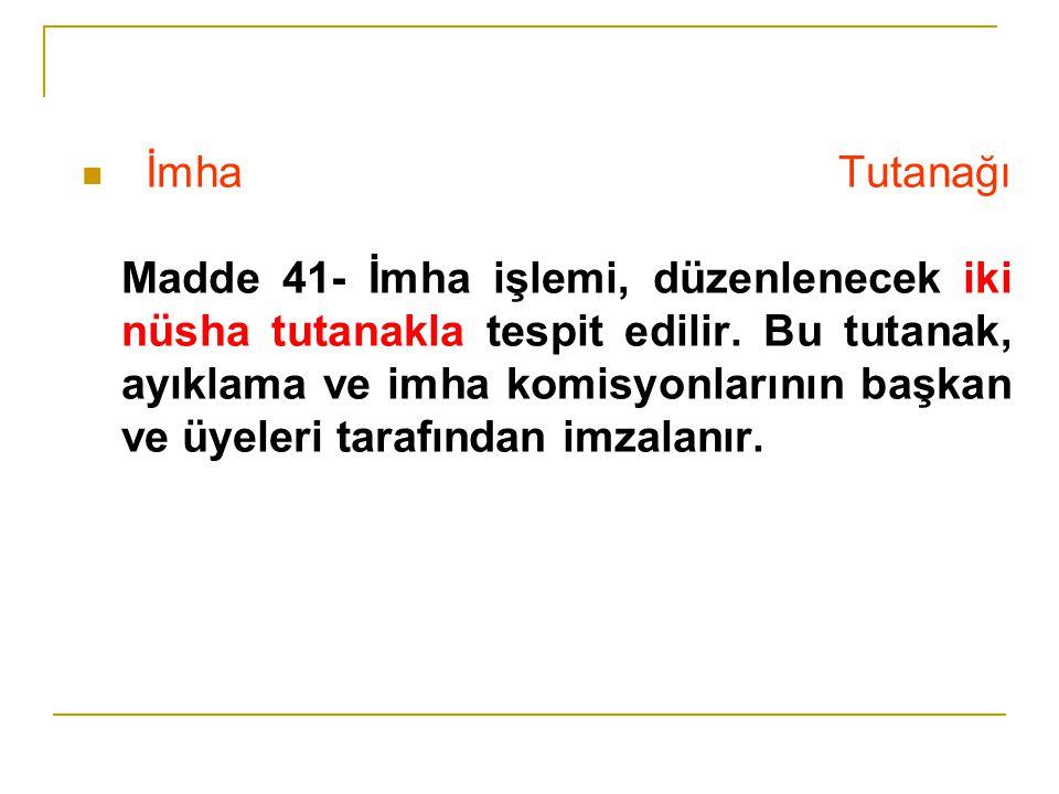 İmha Tutanağı Madde 41- İmha işlemi, düzenlenecek iki nüsha tutanakla tespit edilir. Bu tutanak, ayıklama ve imha komisyonlarının başkan ve üyeleri ta
