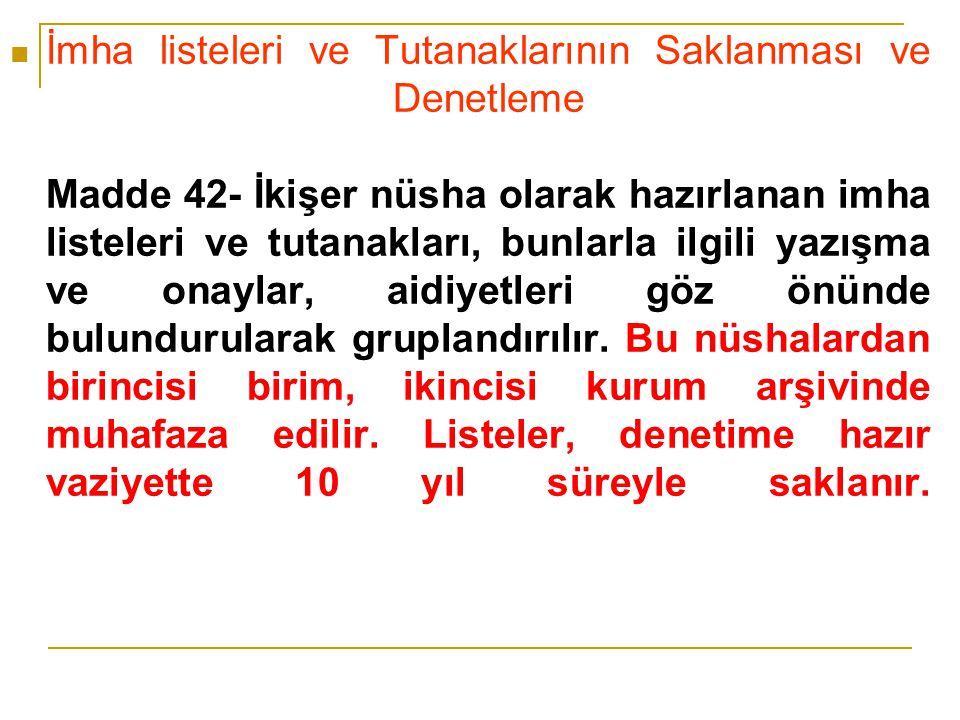 İmha listeleri ve Tutanaklarının Saklanması ve Denetleme Madde 42- İkişer nüsha olarak hazırlanan imha listeleri ve tutanakları, bunlarla ilgili yazış