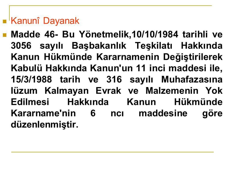 Kanunî Dayanak Madde 46- Bu Yönetmelik,10/10/1984 tarihli ve 3056 sayılı Başbakanlık Teşkilatı Hakkında Kanun Hükmünde Kararnamenin Değiştirilerek Kab