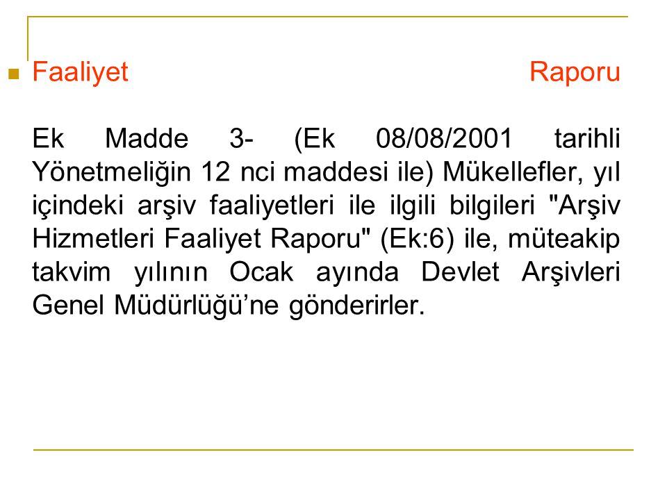 Faaliyet Raporu Ek Madde 3- (Ek 08/08/2001 tarihli Yönetmeliğin 12 nci maddesi ile) Mükellefler, yıl içindeki arşiv faaliyetleri ile ilgili bilgileri