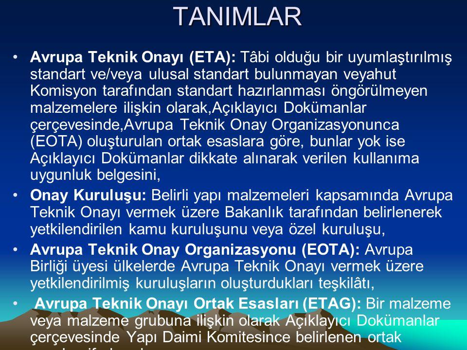 TANIMLAR Avrupa Teknik Onayı (ETA): Tâbi olduğu bir uyumlaştırılmış standart ve/veya ulusal standart bulunmayan veyahut Komisyon tarafından standart h