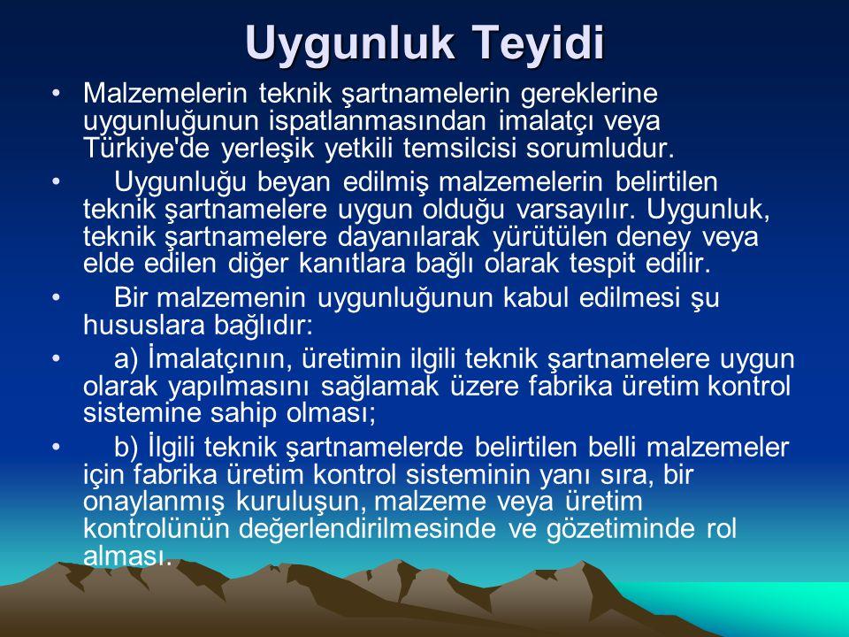 Uygunluk Teyidi Malzemelerin teknik şartnamelerin gereklerine uygunluğunun ispatlanmasından imalatçı veya Türkiye'de yerleşik yetkili temsilcisi sorum