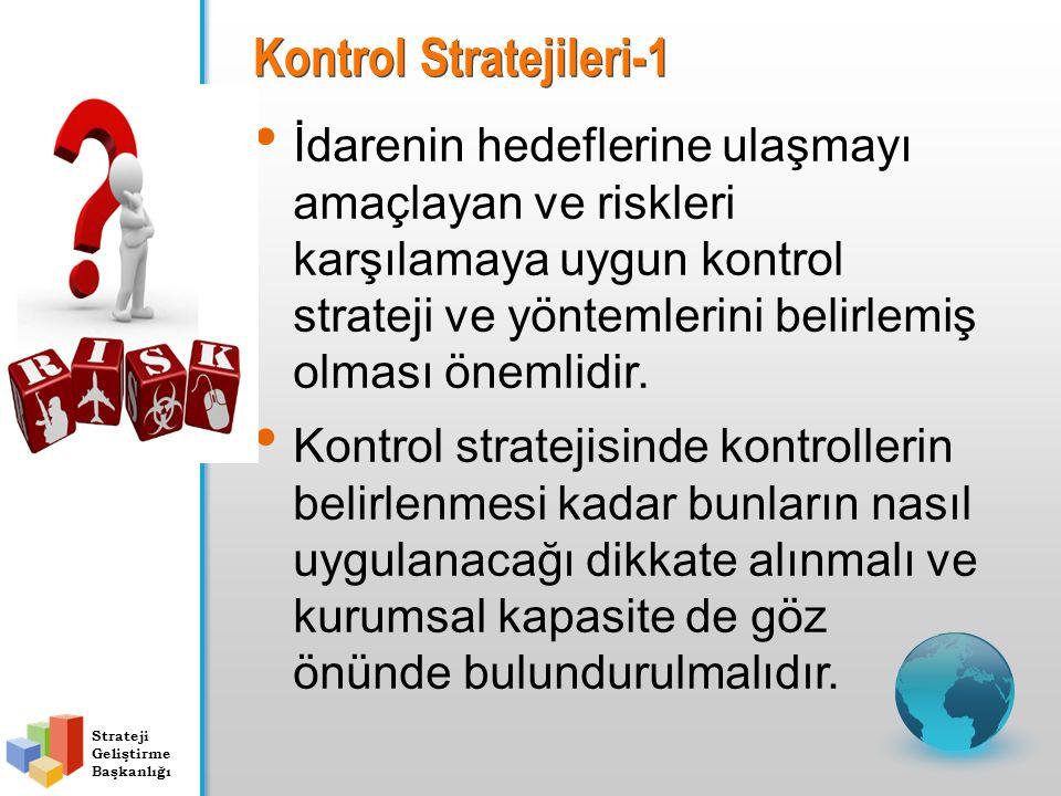 Strateji Geliştirme Başkanlığı Kontrol Stratejileri-1 İdarenin hedeflerine ulaşmayı amaçlayan ve riskleri karşılamaya uygun kontrol strateji ve yöntem