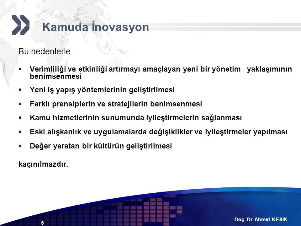 Doç. Dr. Ahmet KESİK 5 Bu nedenlerle…  Verimliliği ve etkinliği artırmayı amaçlayan yeni bir yönetim yaklaşımının benimsenmesi  Yeni iş yapış yöntem