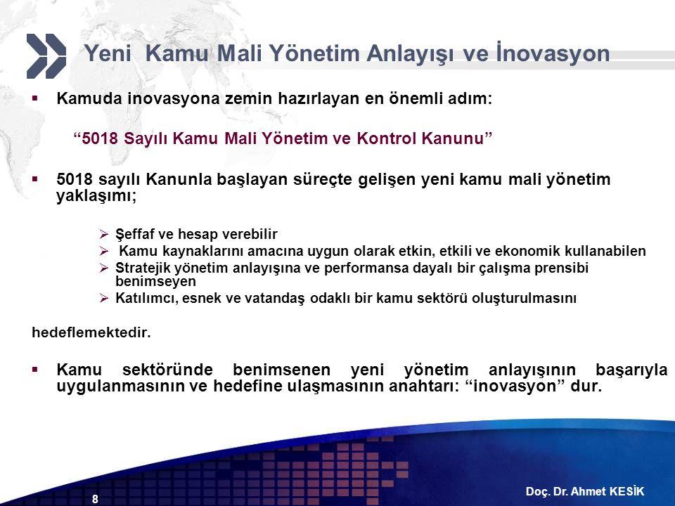 """Doç. Dr. Ahmet KESİK 8  Kamuda inovasyona zemin hazırlayan en önemli adım: """"5018 Sayılı Kamu Mali Yönetim ve Kontrol Kanunu""""  5018 sayılı Kanunla ba"""