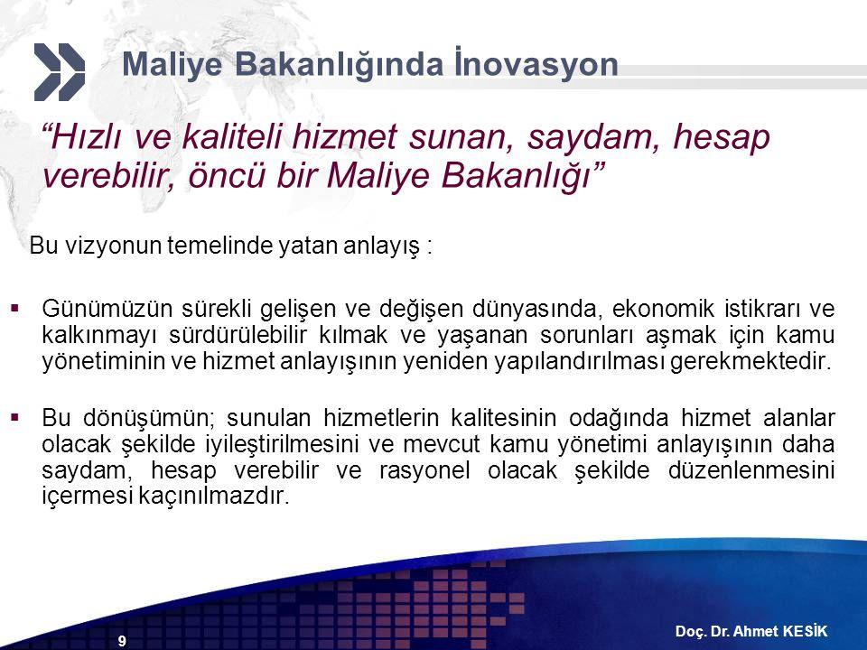 """Doç. Dr. Ahmet KESİK 9 """"Hızlı ve kaliteli hizmet sunan, saydam, hesap verebilir, öncü bir Maliye Bakanlığı"""" Bu vizyonun temelinde yatan anlayış :  Gü"""