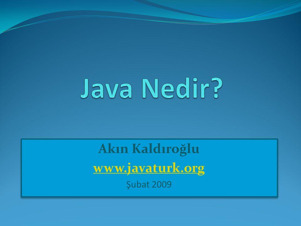 Akın Kaldıroğlu www.javaturk.org Şubat 2009 Akın Kaldıroğlu www.javaturk.org Şubat 2009
