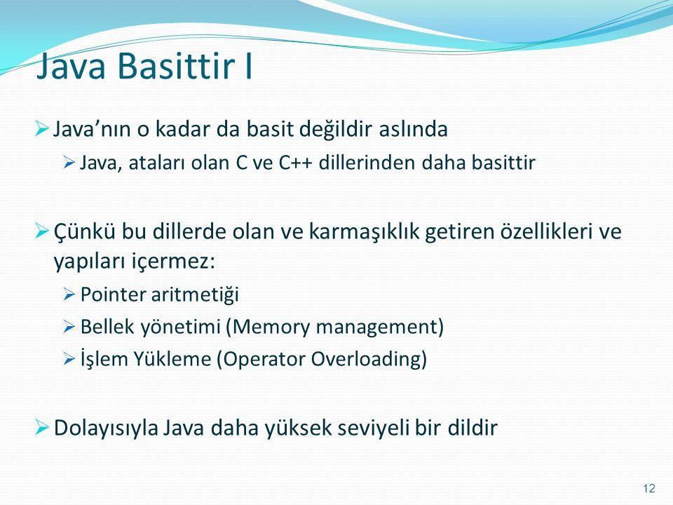 Java Basittir I  Java'nın o kadar da basit değildir aslında  Java, ataları olan C ve C++ dillerinden daha basittir  Çünkü bu dillerde olan ve karma