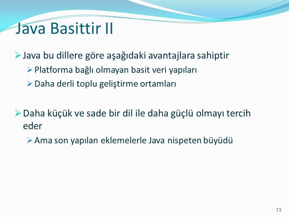 Java Basittir II  Java bu dillere göre aşağıdaki avantajlara sahiptir  Platforma bağlı olmayan basit veri yapıları  Daha derli toplu geliştirme ort
