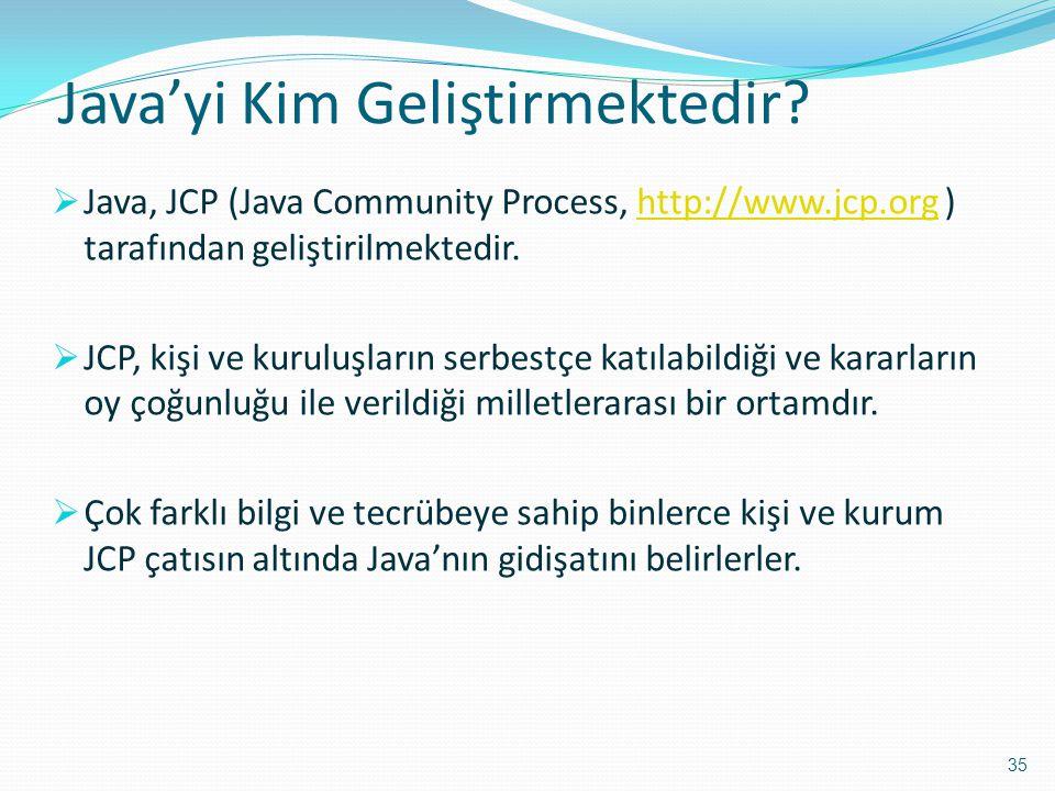 Java'yi Kim Geliştirmektedir?  Java, JCP (Java Community Process, http://www.jcp.org ) tarafından geliştirilmektedir.http://www.jcp.org  JCP, kişi v