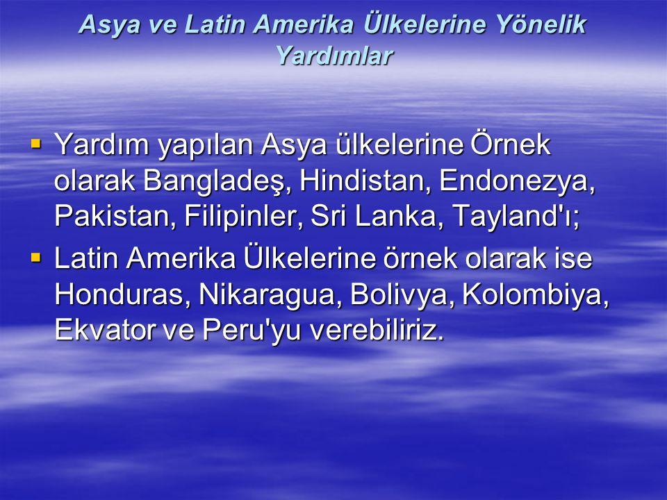 Asya ve Latin Amerika Ülkelerine Yönelik Yardımlar  Yardım yapılan Asya ülkelerine Örnek olarak Bangladeş, Hindistan, Endonezya, Pakistan, Filipinler
