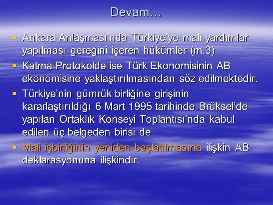 Devam…  Ankara Anlaşması'nda Türkiye'ye mali yardımlar yapılması gereğini içeren hükümler (m.3)  Katma Protokolde ise Türk Ekonomisinin AB ekonomisi